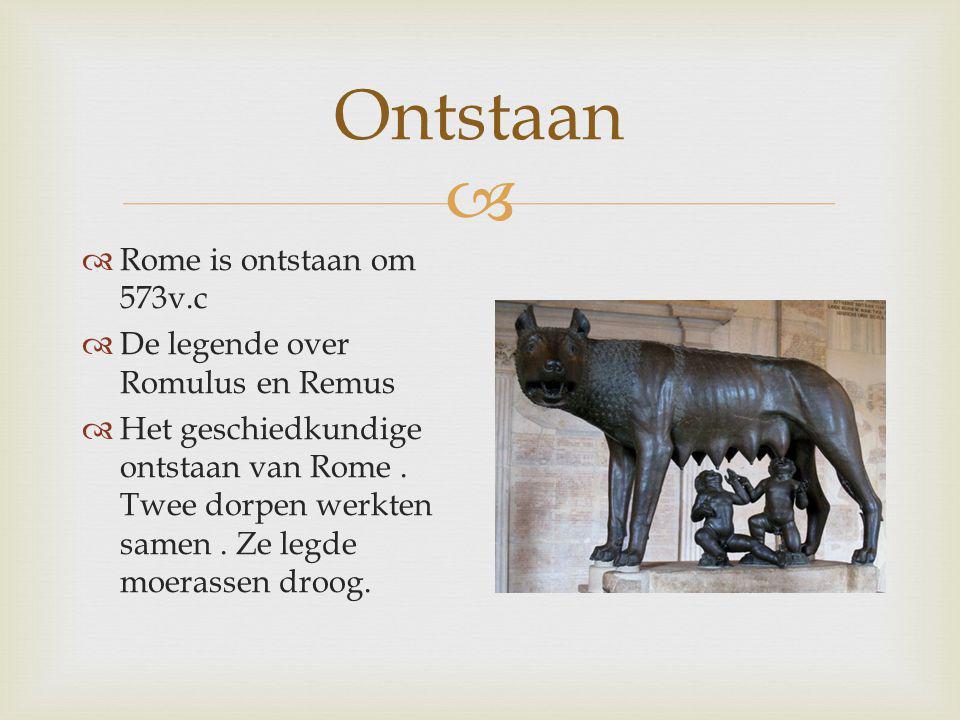 Ontstaan Rome is ontstaan om 573v.c De legende over Romulus en Remus