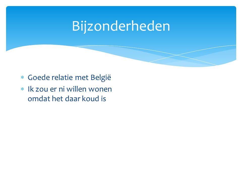 Bijzonderheden Goede relatie met België