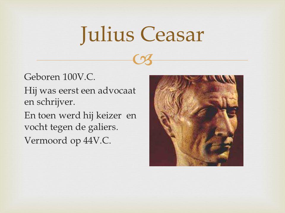 Julius Ceasar Geboren 100V.C. Hij was eerst een advocaat en schrijver.