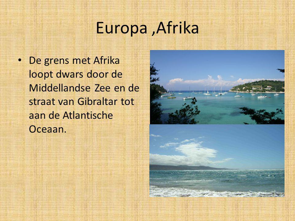 Europa ,Afrika De grens met Afrika loopt dwars door de Middellandse Zee en de straat van Gibraltar tot aan de Atlantische Oceaan.