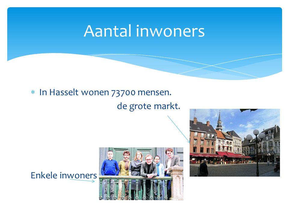Aantal inwoners In Hasselt wonen 73700 mensen. de grote markt.