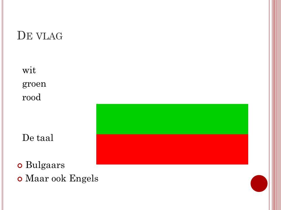 De vlag wit groen rood De taal Bulgaars Maar ook Engels