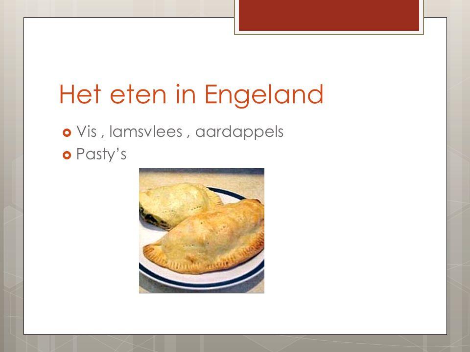 Het eten in Engeland Vis , lamsvlees , aardappels Pasty's