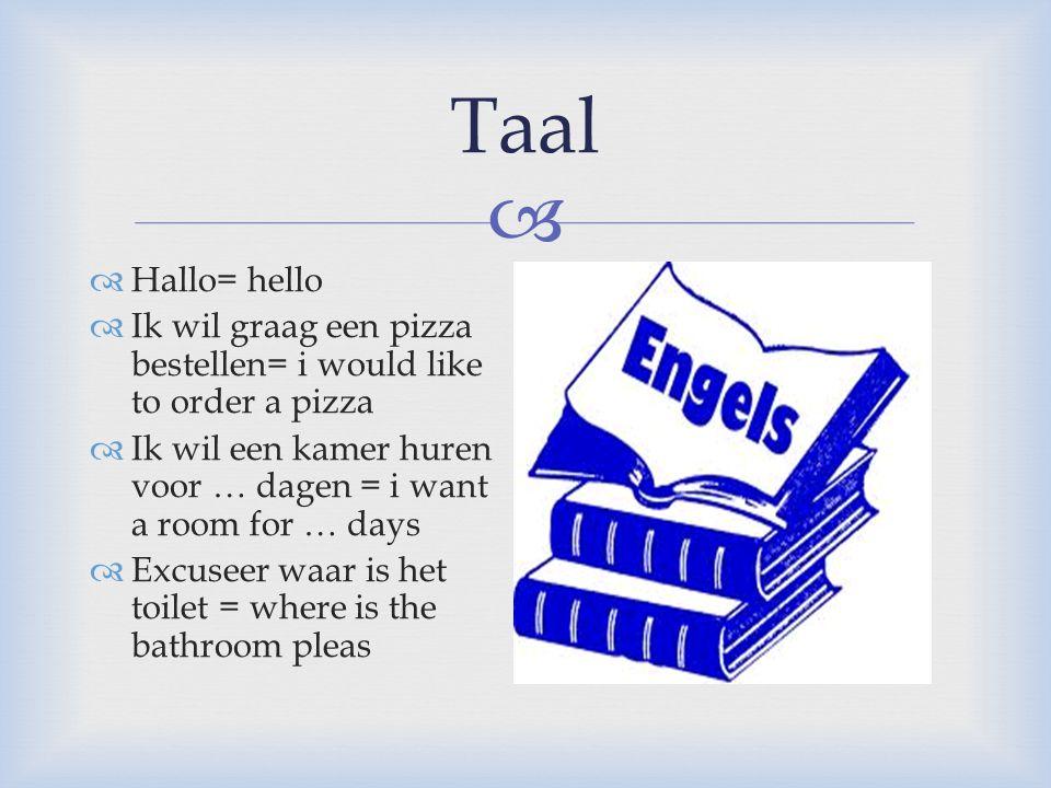 Taal Hallo= hello. Ik wil graag een pizza bestellen= i would like to order a pizza. Ik wil een kamer huren voor … dagen = i want a room for … days.