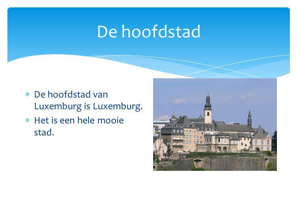 De hoofdstad De hoofdstad van Luxemburg is Luxemburg.