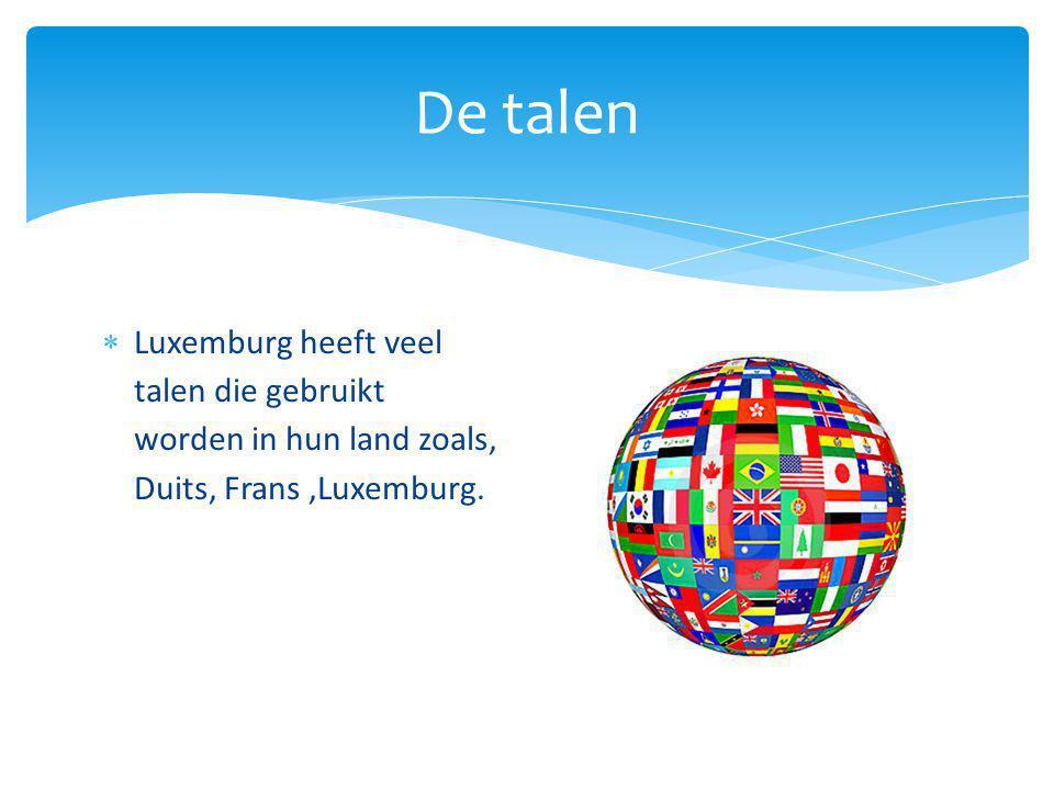 De talen Luxemburg heeft veel talen die gebruikt worden in hun land zoals, Duits, Frans ,Luxemburg.