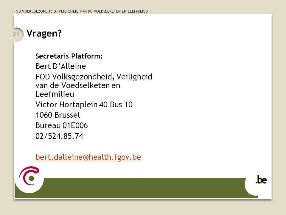 Vragen Secretaris Platform: Bert D'Alleine. FOD Volksgezondheid, Veiligheid van de Voedselketen en Leefmilieu.