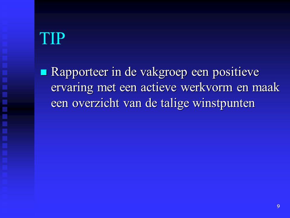 TIP Rapporteer in de vakgroep een positieve ervaring met een actieve werkvorm en maak een overzicht van de talige winstpunten.
