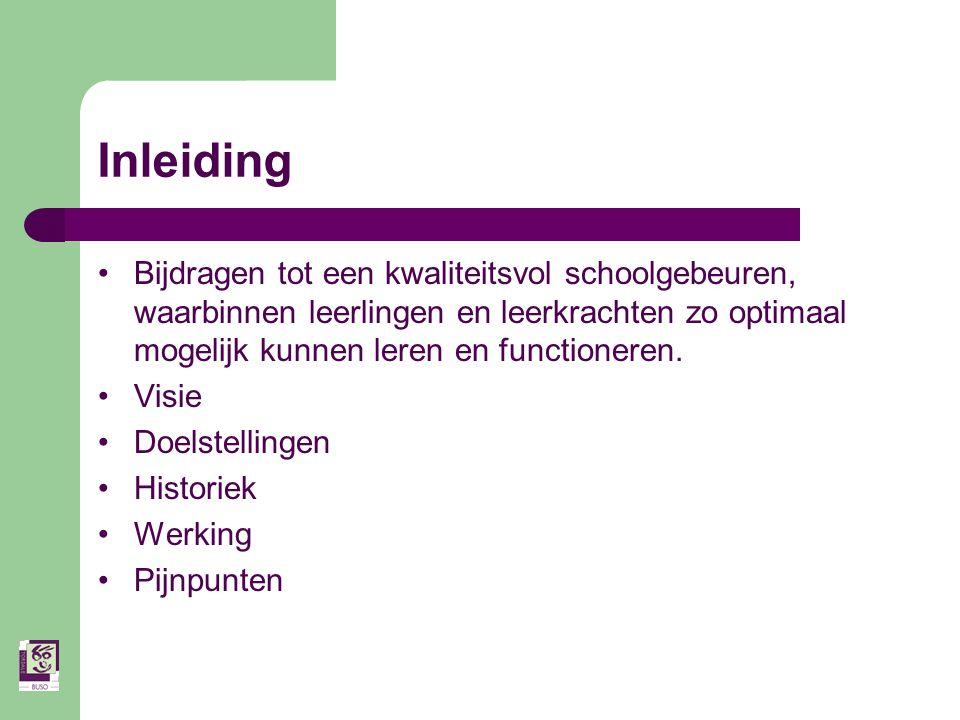 Inleiding Bijdragen tot een kwaliteitsvol schoolgebeuren, waarbinnen leerlingen en leerkrachten zo optimaal mogelijk kunnen leren en functioneren.