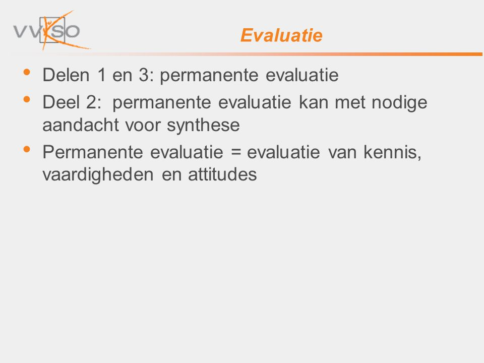 Evaluatie Delen 1 en 3: permanente evaluatie. Deel 2: permanente evaluatie kan met nodige aandacht voor synthese.