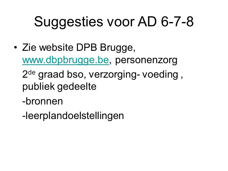 Suggesties voor AD 6-7-8 Zie website DPB Brugge, www.dbpbrugge.be, personenzorg. 2de graad bso, verzorging- voeding , publiek gedeelte.