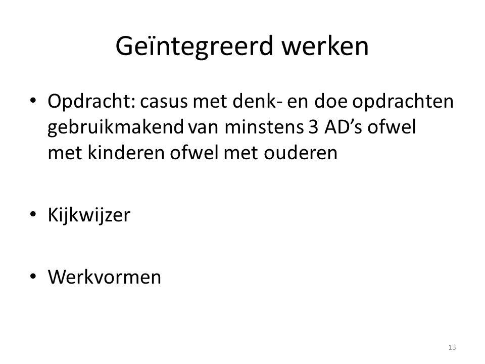Geïntegreerd werken Opdracht: casus met denk- en doe opdrachten gebruikmakend van minstens 3 AD's ofwel met kinderen ofwel met ouderen.