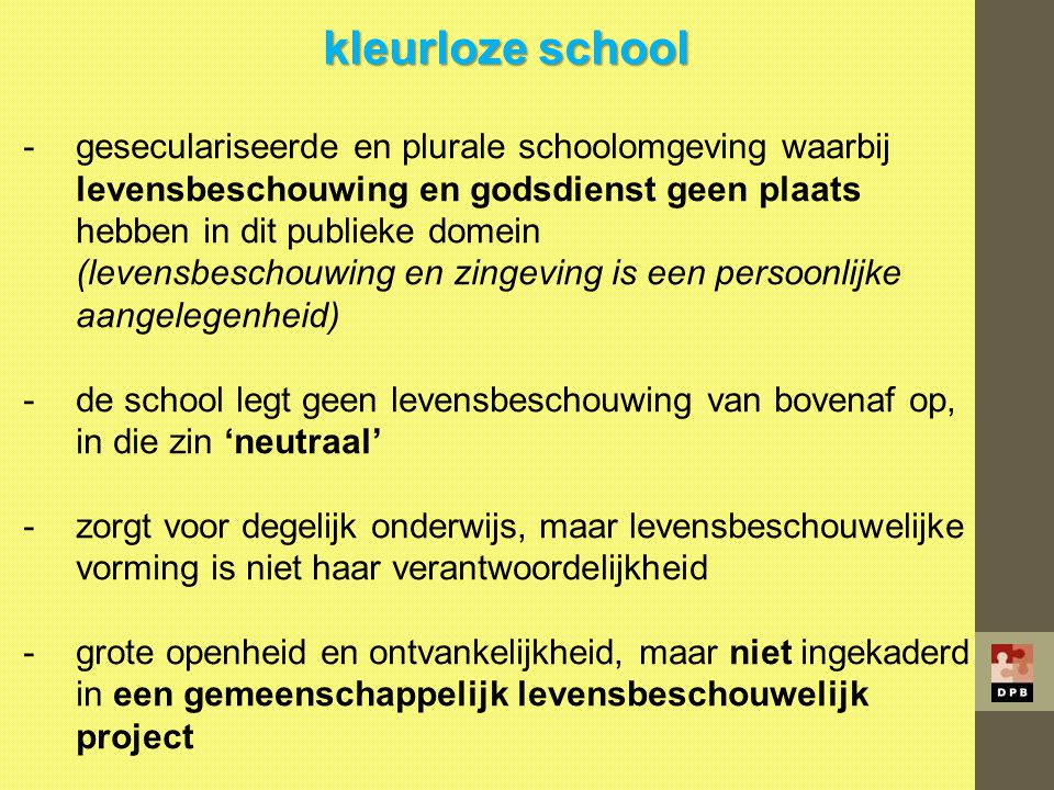 kleurloze school geseculariseerde en plurale schoolomgeving waarbij levensbeschouwing en godsdienst geen plaats.