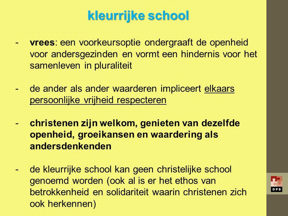 kleurrijke school vrees: een voorkeursoptie ondergraaft de openheid voor andersgezinden en vormt een hindernis voor het samenleven in pluraliteit.