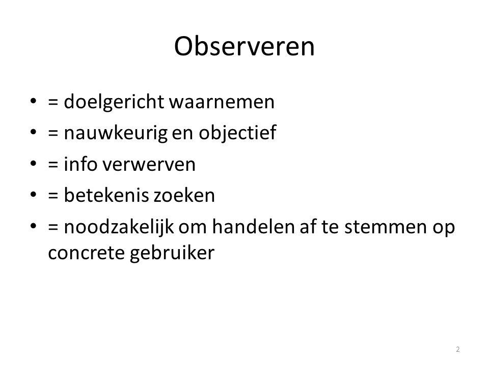 Observeren = doelgericht waarnemen = nauwkeurig en objectief