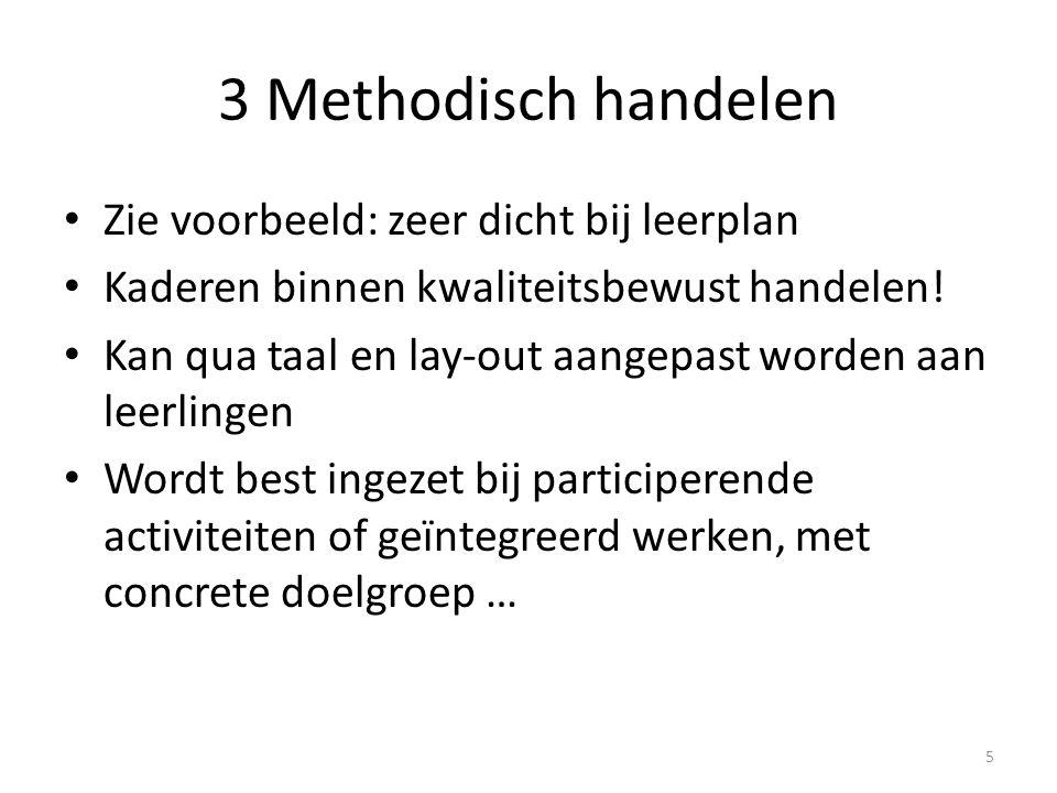 3 Methodisch handelen Zie voorbeeld: zeer dicht bij leerplan
