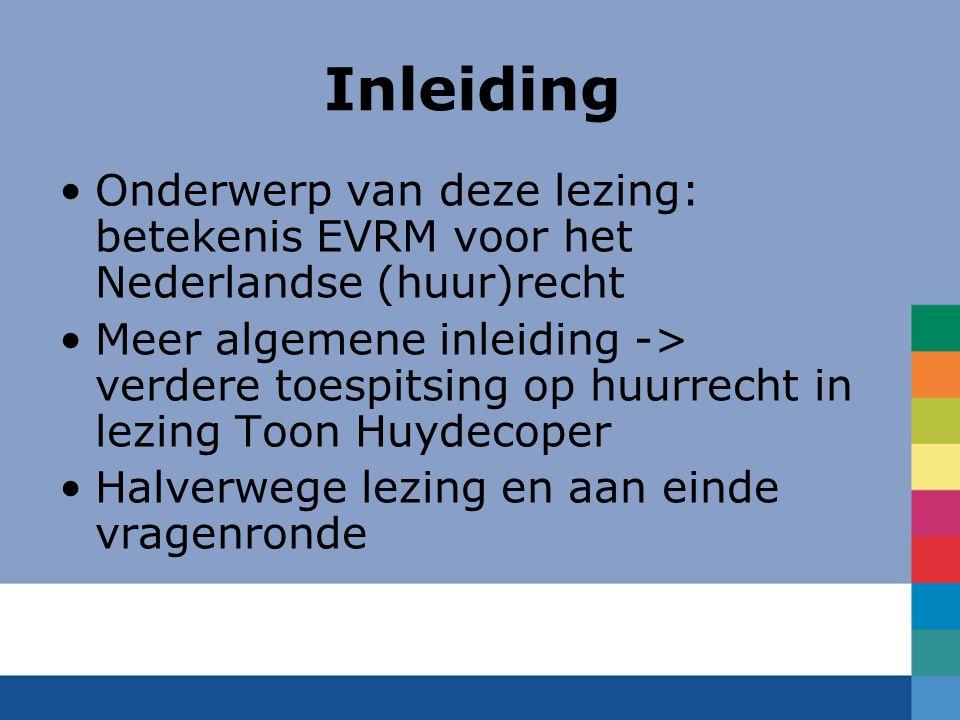 Inleiding Onderwerp van deze lezing: betekenis EVRM voor het Nederlandse (huur)recht.