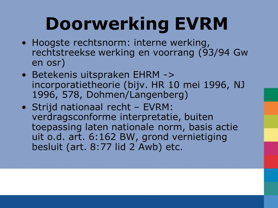 Doorwerking EVRM Hoogste rechtsnorm: interne werking, rechtstreekse werking en voorrang (93/94 Gw en osr)