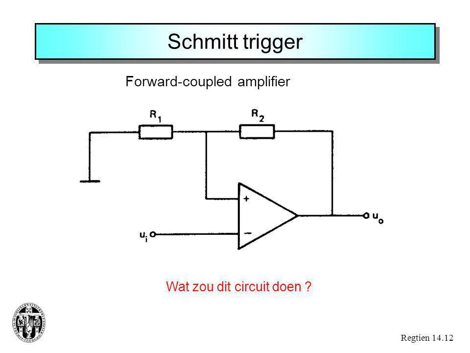 Schmitt trigger Forward-coupled amplifier Wat zou dit circuit doen