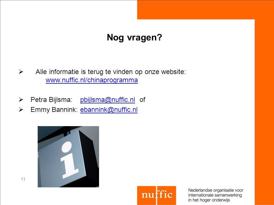 Nog vragen Alle informatie is terug te vinden op onze website: www.nuffic.nl/chinaprogramma. Petra Bijlsma: pbijlsma@nuffic.nl of.