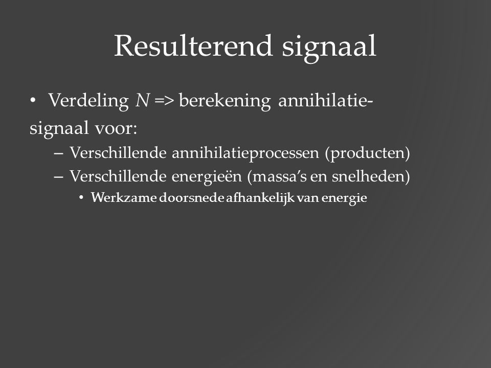 Resulterend signaal Verdeling N => berekening annihilatie-