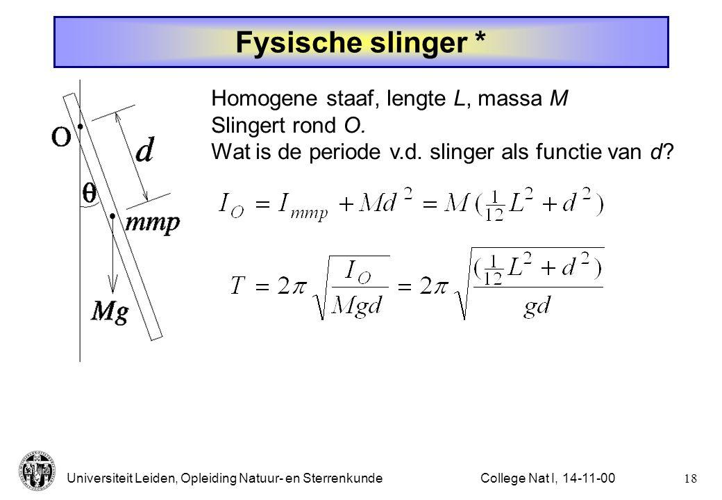 Fysische slinger * Homogene staaf, lengte L, massa M Slingert rond O.