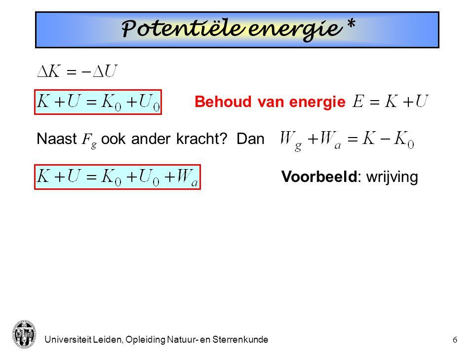 Potentiële energie * Behoud van energie Naast Fg ook ander kracht Dan