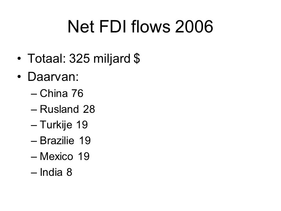 Net FDI flows 2006 Totaal: 325 miljard $ Daarvan: China 76 Rusland 28