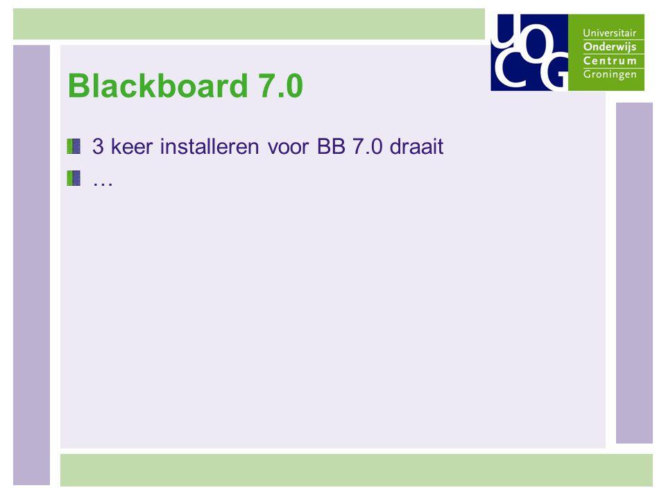 Blackboard 7.0 3 keer installeren voor BB 7.0 draait …
