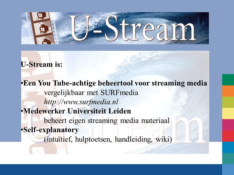 U-Stream is: Een You Tube-achtige beheertool voor streaming media. vergelijkbaar met SURFmedia. http://www.surfmedia.nl.