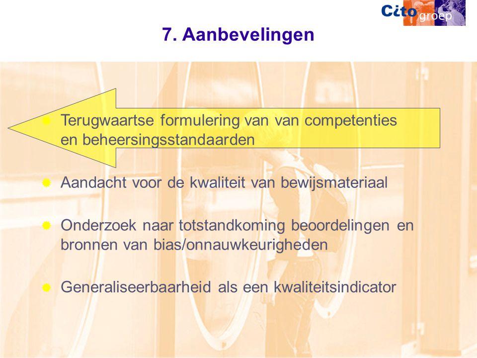 7. Aanbevelingen Terugwaartse formulering van van competenties en beheersingsstandaarden. Aandacht voor de kwaliteit van bewijsmateriaal.
