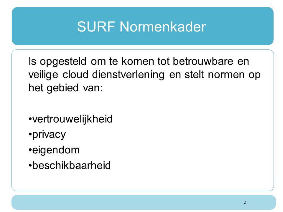 SURF Normenkader Is opgesteld om te komen tot betrouwbare en veilige cloud dienstverlening en stelt normen op het gebied van: