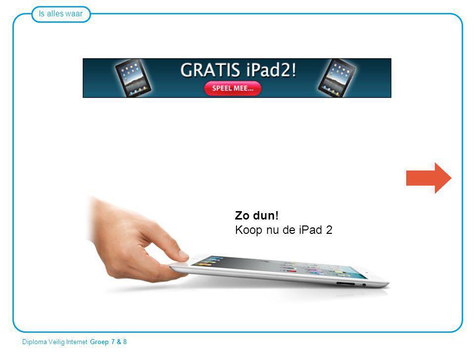 Zo dun! Zo dun! Koop nu de iPad 2 Koop nu de iPad 2