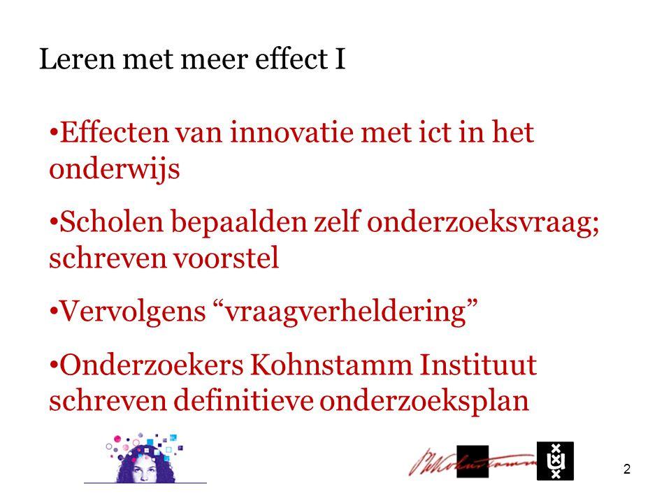 Leren met meer effect I Effecten van innovatie met ict in het onderwijs. Scholen bepaalden zelf onderzoeksvraag; schreven voorstel.