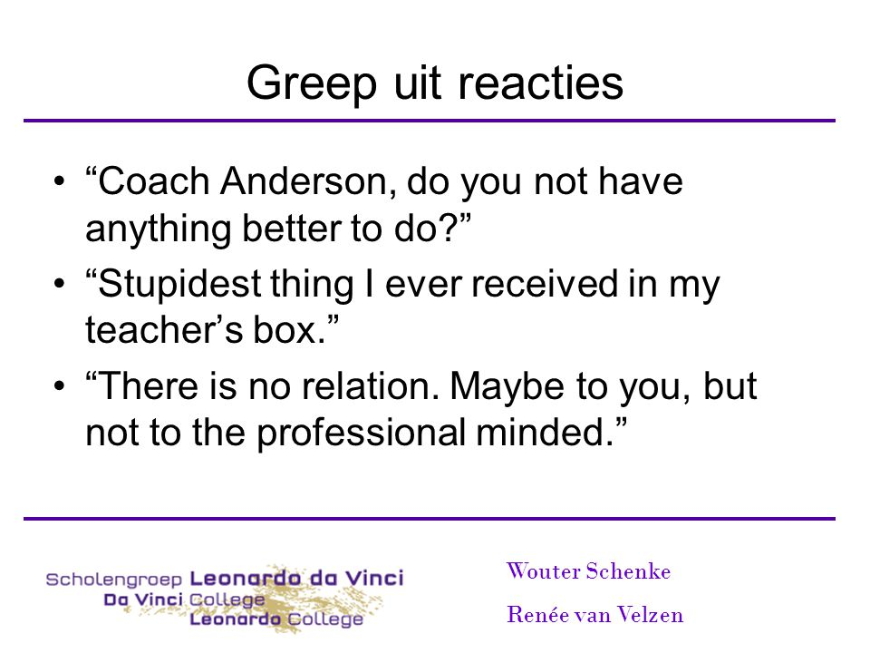 Greep uit reacties Coach Anderson, do you not have anything better to do Stupidest thing I ever received in my teacher's box.
