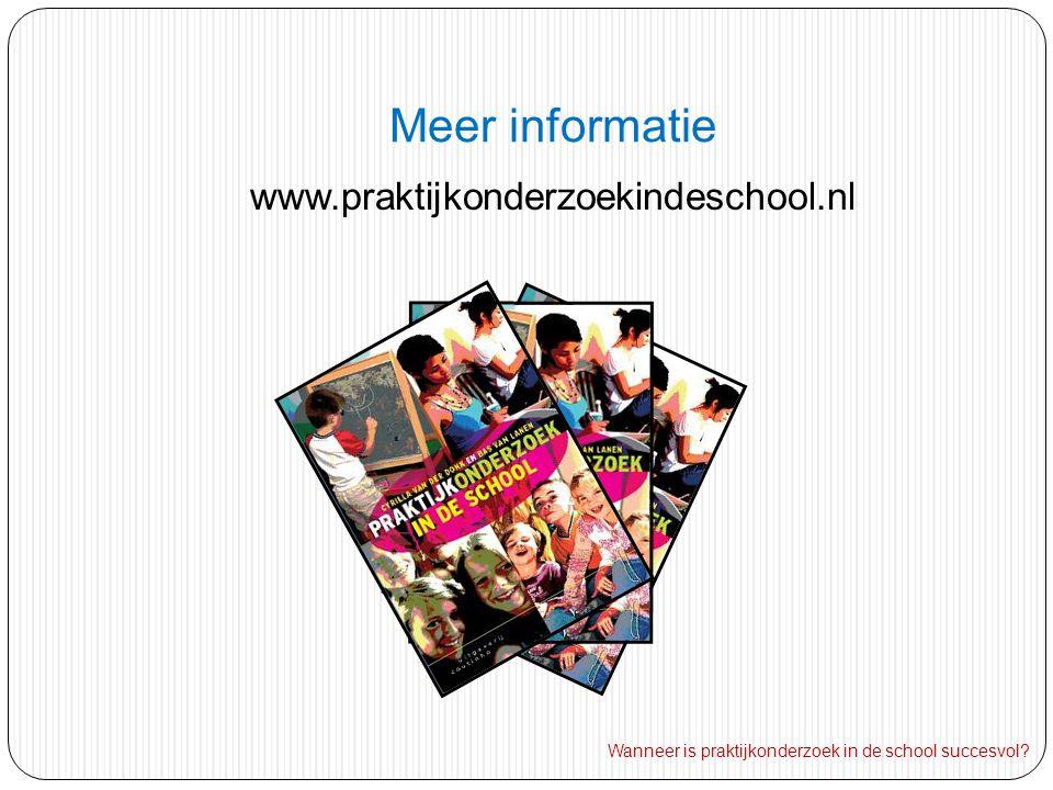 Meer informatie www.praktijkonderzoekindeschool.nl