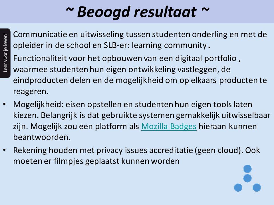 ~ Beoogd resultaat ~ Communicatie en uitwisseling tussen studenten onderling en met de opleider in de school en SLB-er: learning community .