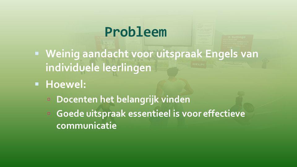 Probleem Weinig aandacht voor uitspraak Engels van individuele leerlingen. Hoewel: Docenten het belangrijk vinden.