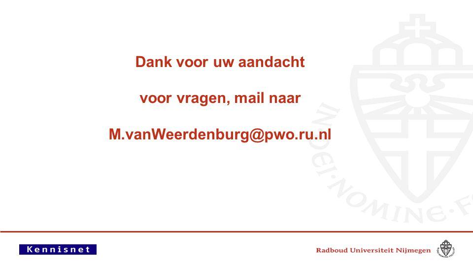 Dank voor uw aandacht voor vragen, mail naar M. vanWeerdenburg@pwo. ru