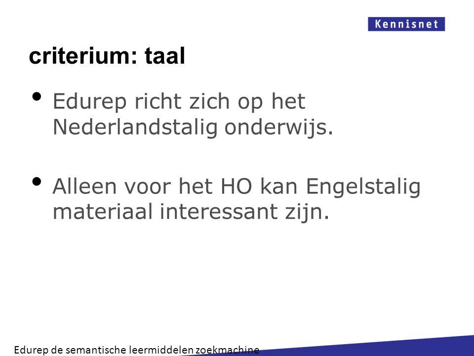 criterium: taal Edurep richt zich op het Nederlandstalig onderwijs.