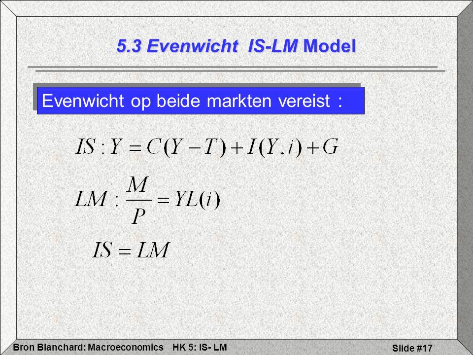 5.3 Evenwicht IS-LM Model Evenwicht op beide markten vereist :