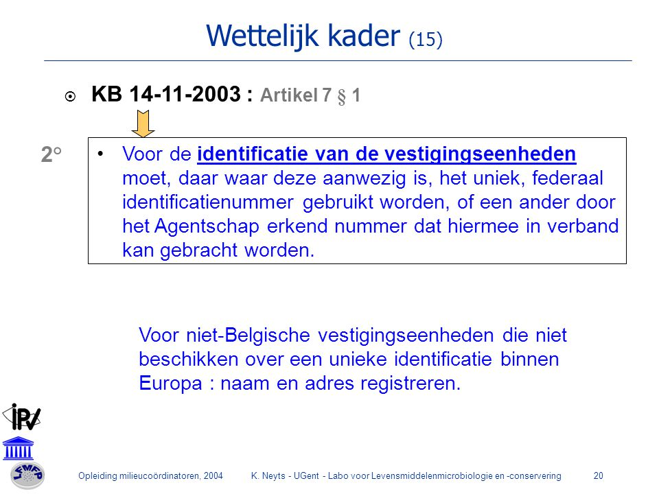 Wettelijk kader (15) KB 14-11-2003 : Artikel 7 § 1 2°