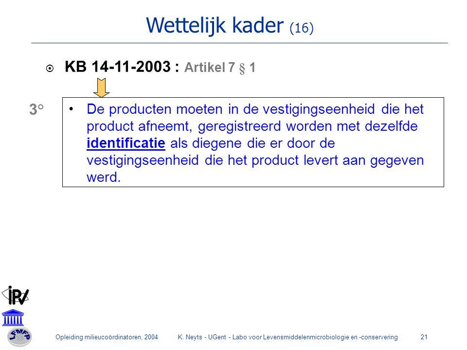 Wettelijk kader (16) KB 14-11-2003 : Artikel 7 § 1 3°