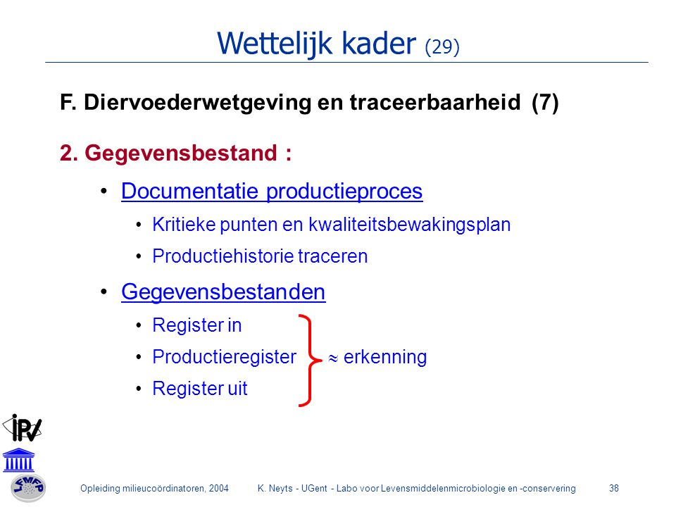 Wettelijk kader (29) F. Diervoederwetgeving en traceerbaarheid (7)