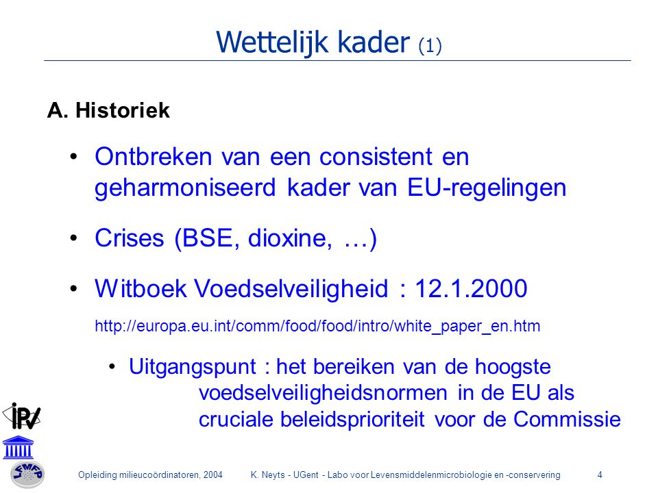 Wettelijk kader (1) A. Historiek. Ontbreken van een consistent en geharmoniseerd kader van EU-regelingen.