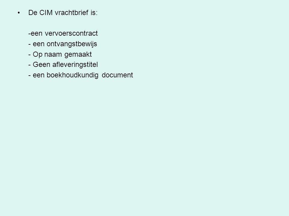 De CIM vrachtbrief is: -een vervoerscontract. - een ontvangstbewijs. - Op naam gemaakt. - Geen afleveringstitel.