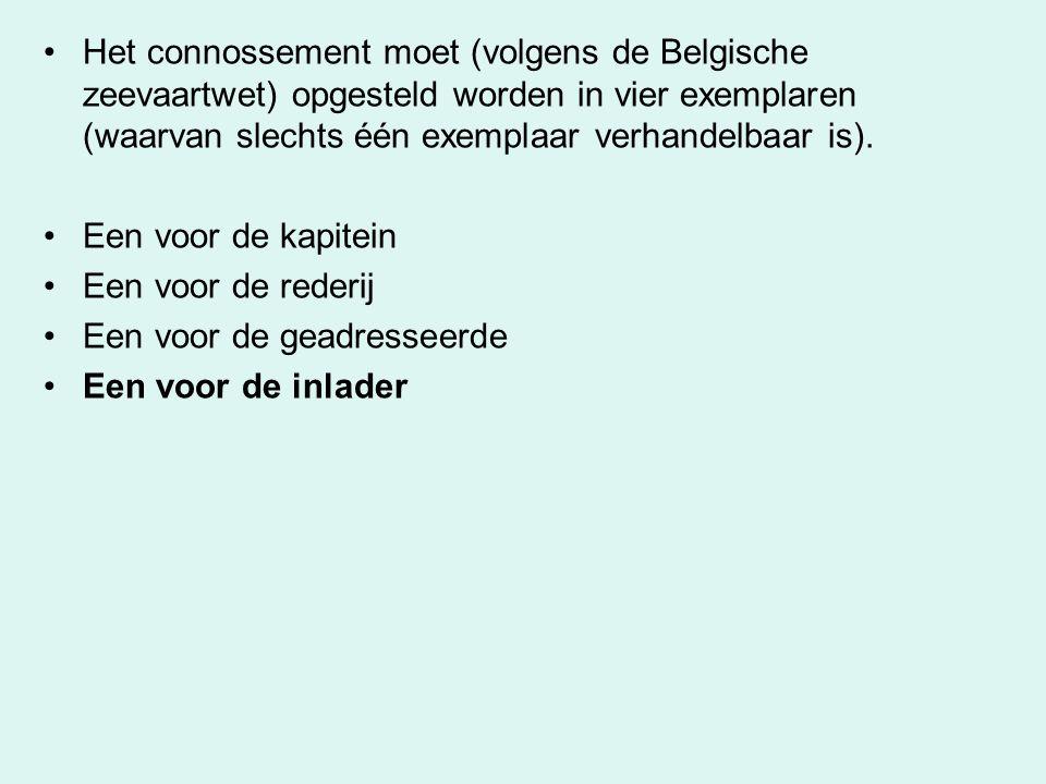 Het connossement moet (volgens de Belgische zeevaartwet) opgesteld worden in vier exemplaren (waarvan slechts één exemplaar verhandelbaar is).