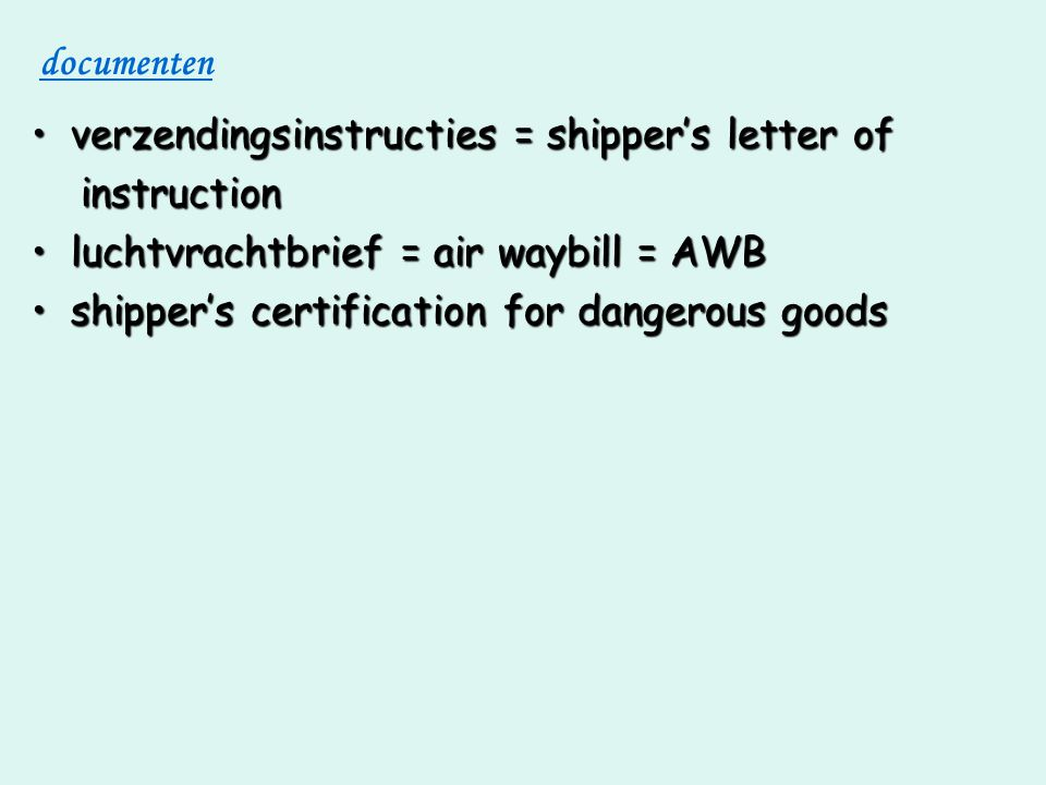 documenten verzendingsinstructies = shipper's letter of. instruction. luchtvrachtbrief = air waybill = AWB.