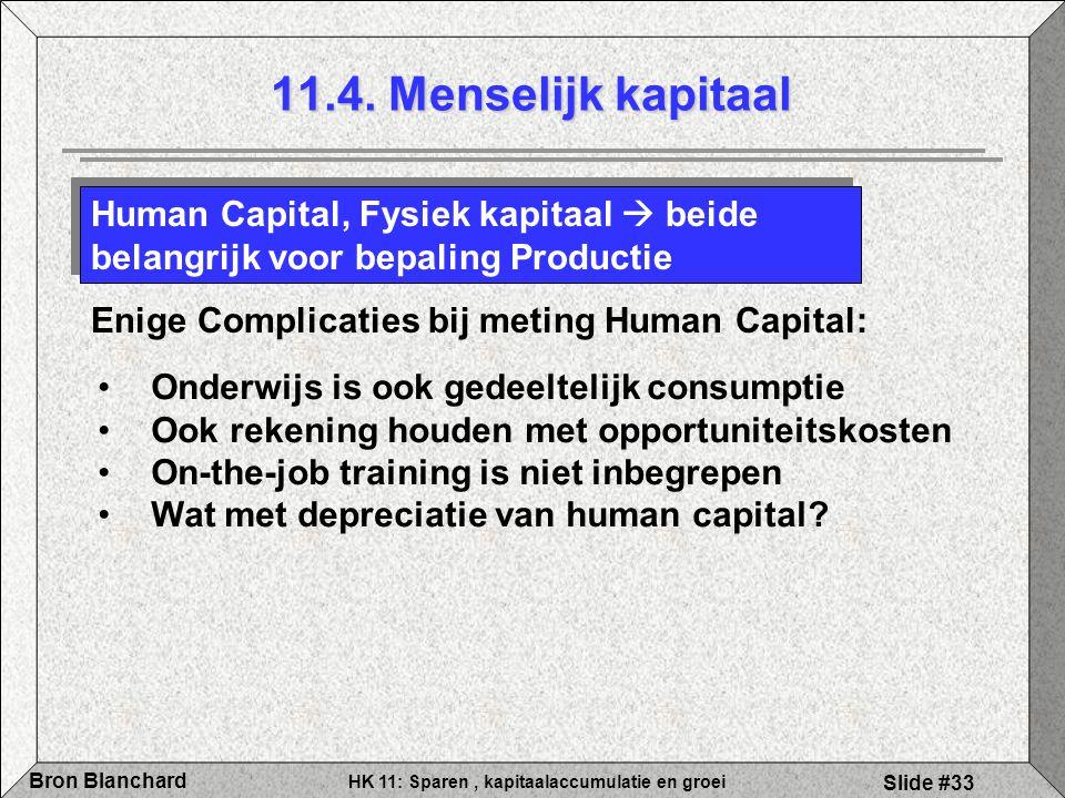 11.4. Menselijk kapitaal Human Capital, Fysiek kapitaal  beide belangrijk voor bepaling Productie.