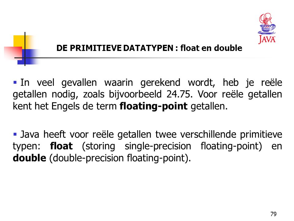 DE PRIMITIEVE DATATYPEN : float en double